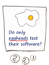 Testing is just for eggheads?!?